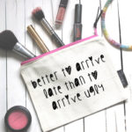 make up bag with quote 'better to arrive late than to arrive ugly' from design essentials in saffron walden