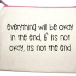 everything will be okay in the end, if its not okay, it's not the end make up bag by design essentials