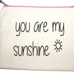You are my sunshine make up bag from design essentials in Saffron Walden