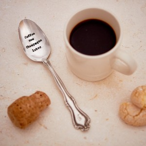 coffee now champagne later teaspoon
